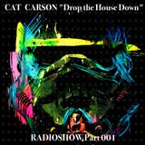 """Cat Carson """"Drop The House Down"""" Radioshow 001"""