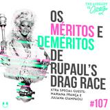 #107 Os Méritos e Deméritos de RuPaul's Drag Race