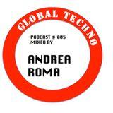 GLOBAL TECHNO   Podcast #005 mixed by ANDREA ROMA