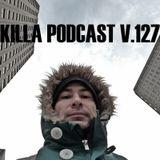 Killa Podcast V.127
