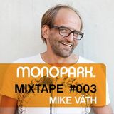 Monopark Mixtape 003 | Mike Väth