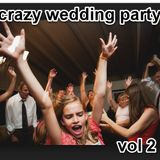 CRAZY WEDDING PARTY 2016 VOL 2- GET THE PARTY STARTED