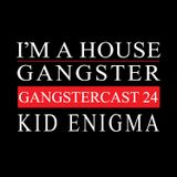KID ENIGMA | GANGSTERCAST 24