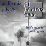ad lib mix july 28 - didn't make it to bowling