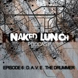 Naked Lunch PODCAST #006 - DAVE THE DRUMMER