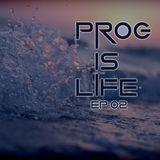 Prog Is Life Ep.02