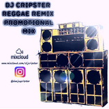 Dj Cripster - Reggae Remix Promotional Mix April 2017