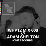 WHP12 MIX 008 /// ADAM SHELTON (ONE RECORDS) x COCOON