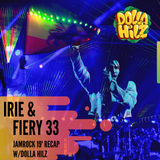 Irie & Fiery 33 - Jamrock 2019 Recap, mixed and hosted by Dolla Hilz