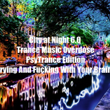 City at Night 6.0 - Trance Music Overdose - PsyTrance Edition - Frying And Fucking With Your Brain