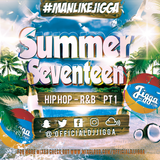 #SUMMERSEVENTEEN PT1 (HIP HOP R&B AFROBASHMENT) @OFFICIALDJJIGGA