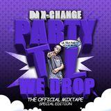 DJ X-Change - Party Til We Drop (Ultra Party House Music DJ Mix)