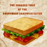 The Dreaded Tale of the Anonymous Sandwich Eater