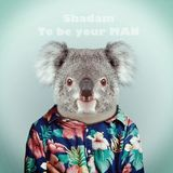 Shadam - To be your MAN