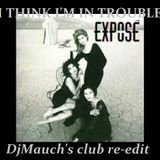 I Think I'm in trouble (DJMauch's club re-edit) EXPOSE
