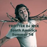 TROTTER DJ Mix - South America // Summer '18