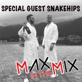 Max In The Mix! Special Guests SNAKEHIPS!!