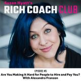RCC 6: Are You Making It Hard for People to Hire and Pay You? With Alexandra Franzen