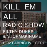 Kill Em All Radio Show Episode 2 - Sept FABRICLIVE Special - Filthy Dukes & Stopmakingme
