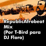 RepublicAfrobeat Mix (Por T-Bird para DJ Floro)