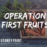 "OPERATION FIRST FRUITS- ""What 2019 Brings"" Deut. 16:9-11"