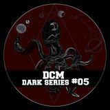 Dark Series #05 - DCM (01-04-18)