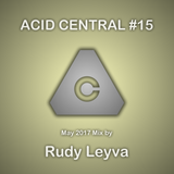Acid Central May 2017 Mix by Rudy Leyva