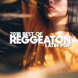 BEST OF 2018 - REGGEATON Y LATIN POP