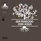 [40 Dias de Propósitos] Ser Parecido com Jesus