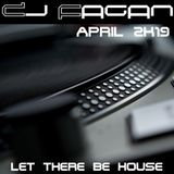 Dj Fagan - Let there be House April 2019