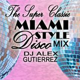 The Super Classic Miami Style Disco Mix by DJ Alex Gutierrez