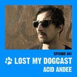 Lost My Dogcast 41 - Acid Andee