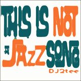 DJ2tee - This is NOT a Jazz Song