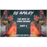 @DJ_Bailey1 - The Best Of Chris Brown (Part Two)