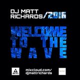2016/ WELCOME TO THE WAVE @DJMATTRICHARDS