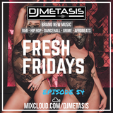 #FreshFridays EP. 54 (NEW; R&B, Grime, Dancehall, Hip Hop & Afrobeats) | Instagram @DJMETASIS