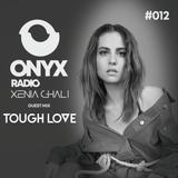 Xenia Ghali - Onyx Radio 012 Tough Love Guest Mix