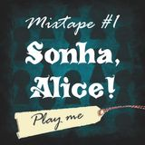 Sonha, Alice! Mixtape #1