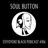 Soul Button - Steyoyoke Black Podcast #006