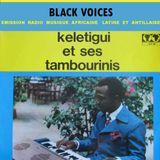 BLACK VOICES émission spéciale KELETIGUI & SES TAMBOURINIS  Guinée années 70 RADIO DECIBEL