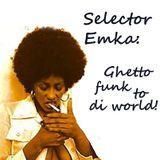 Selector Emka - Ghetto funk to di World!