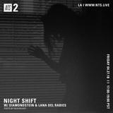 Night Shift w/ Diamondstein & Lana Del Rabies - 27th April 2018