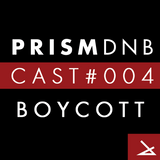 PrismDNB Cast #004 : BOYCOTT