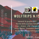 Wolf Trips #15 - 16 giugno 2017 - NEW SONG OF Yellow Claw - Anevo - k?d - WVLF - Snareskin