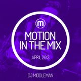 Motion In The Mix | April 2013 | DJ Middleman