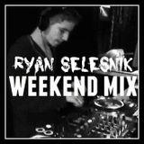 Ryan Selesnik - Weekend Mix 001