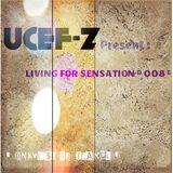 """UCEF-Z Pres [ LIVING FOR SENSATION # 008 # ] """" Universe of Trance """""""