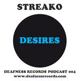 Streako - Desires (Deafness Records Podcast 004)