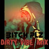 DIRTY VIBE Mix by BITCH PLZ