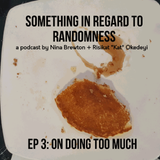 Something in Regard to Randomness | Ep.03: Doing Too Much